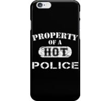 Property Of A Hot Police - Limited Edition Tshirt iPhone Case/Skin