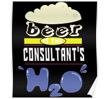 """""""Beer is the Consultant's H20"""" Collection #43094 Poster"""