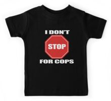 I don't Stop for Cops Kids Tee
