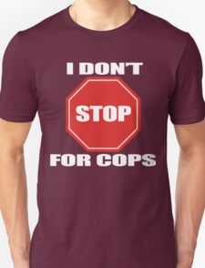I don't Stop for Cops T-Shirt