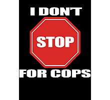 I don't Stop for Cops Photographic Print