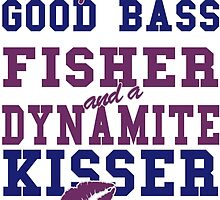 I'M A GOOD BASS FIGHTER AND A DYNAMITE KISSER by BADASSTEES