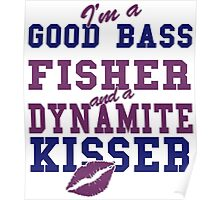 I'M A GOOD BASS FIGHTER AND A DYNAMITE KISSER Poster