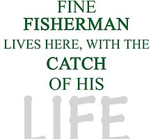 ONE FINE FISHERMAN LIVES HERE, WITH THE CATCH OF HIS LIFE by BADASSTEES