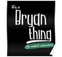 """""""It's a Bryan Thing, You Wouldn't Understand""""# 960007 Poster"""