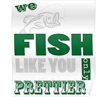 WE FISH LIKE YOU ONLY PRETTIER Poster