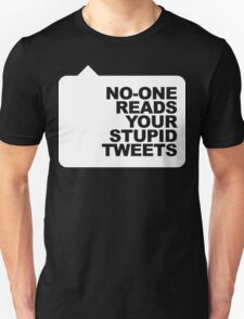 No-One Reads Your Stupid Tweets - White Ink T-Shirt