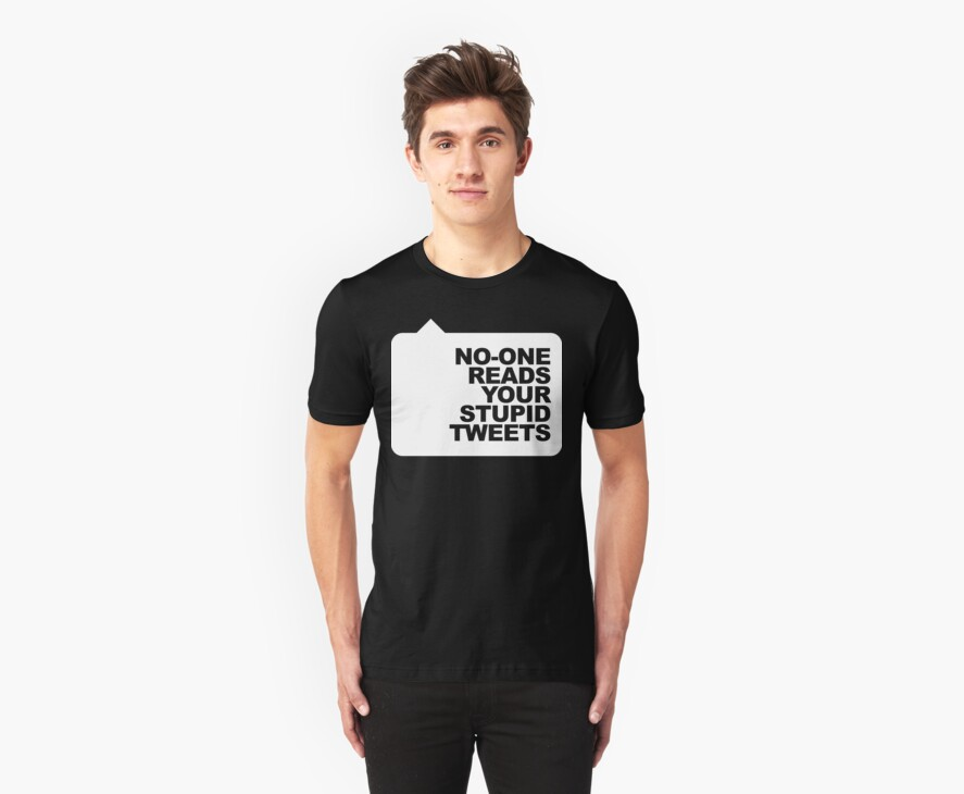 No-One Reads Your Stupid Tweets - White Ink by TweetTees