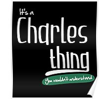 """""""It's a Charles Thing, You Wouldn't Understand""""# 960009 Poster"""