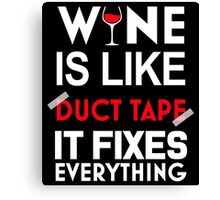 WINE IS LIKE DUCT TAPE IT FIXES EVERYTHING Canvas Print