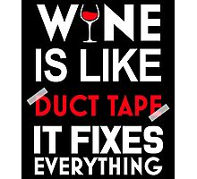WINE IS LIKE DUCT TAPE IT FIXES EVERYTHING Photographic Print