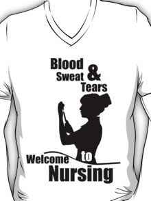 BLOOD & SWEAT TEARS TO WELCOME NURSING T-Shirt