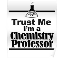 TRUST ME I'M A CHEMISTRY PROFESSOR Poster