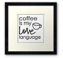 Coffee is my Love Language Framed Print