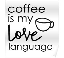 Coffee is my Love Language Poster
