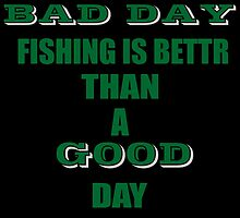 A BAD DAY FISHING IS BETTER THAN A GOOD DAY AT WORK by birthdaytees