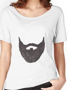 WITH A GREAT BEARD COMES GREAT RESPONSIBILITY Women's Relaxed Fit T-Shirt