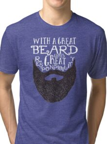 WITH A GREAT BEARD COMES GREAT RESPONSIBILITY Tri-blend T-Shirt