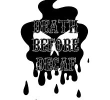 Death Before Decaf by bblane