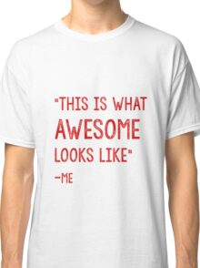 This Is what awesome looks like Classic T-Shirt