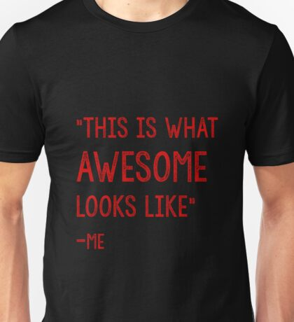 This Is what awesome looks like Unisex T-Shirt