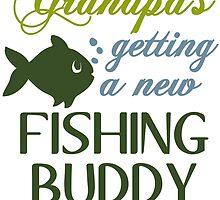 GRANDPA'S GETTING A NEW FISHING BUDDY by birthdaytees