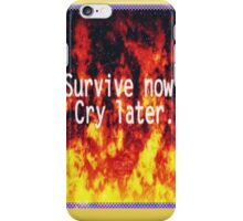 Survive Now - Cry Later iPhone Case/Skin