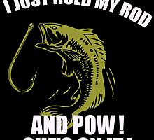 I JUST HOLD MY ROD AND POW! SHE'S ON IT! by birthdaytees