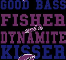 I'M A GOOD BASS FISHER AND A DYNAMITE KISSER by birthdaytees