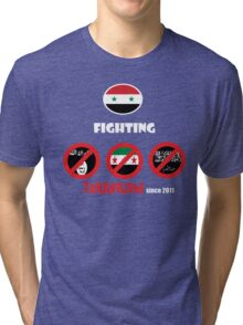 Syria-fighting terrorism since 2011 Tri-blend T-Shirt