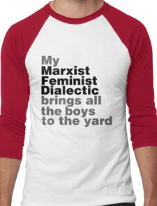My marxist feminist dialectic brings all the boys to the yard Men's Baseball ¾ T-Shirt