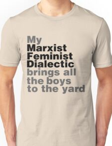 My marxist feminist dialectic brings all the boys to the yard Unisex T-Shirt