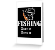 FISHING LIKE IT LOVE IT Greeting Card