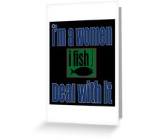 I'm A Woman ifish Deal With It Greeting Card
