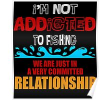 I'M NOT ADDICTED TO FISHING Poster