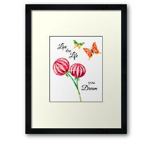 Butterfly, Flowers -Inspirational Live The Life You Dream Framed Print
