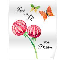 Butterfly, Flowers -Inspirational Live The Life You Dream Poster
