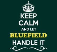 Keep Calm and Let BLUEFIELD Handle it T-Shirt
