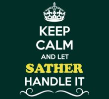 Keep Calm and Let SATHER Handle it T-Shirt
