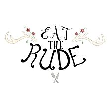 Eat the Rude by OliveandNeville