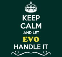 Keep Calm and Let EVO Handle it by robinson30