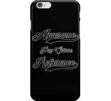 Awesome Pop Culture Reference iPhone Case/Skin