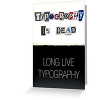 Typography Is Dead Greeting Card