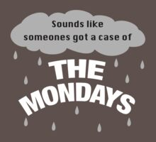 Sounds like someones got the case of the Mondays by RumShirt