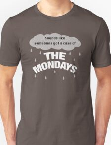 Sounds like someones got the case of the Mondays T-Shirt