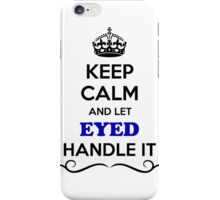 Keep Calm and Let EYED Handle it iPhone Case/Skin