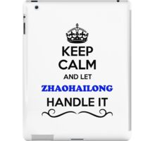 Keep Calm and Let ZHAOHAILONG Handle it iPad Case/Skin