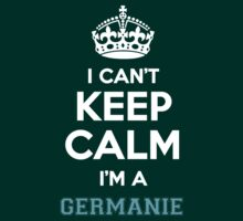 I can't keep calm I'm a GERMANIE by icanting
