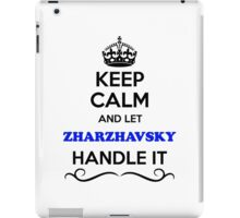Keep Calm and Let ZHARZHAVSKY Handle it iPad Case/Skin