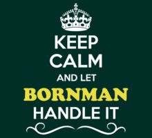 Keep Calm and Let BORNMAN Handle it by yourname
